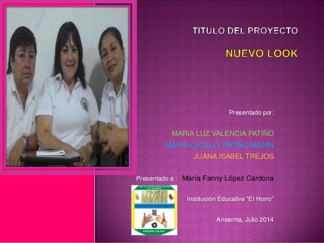 Presentado por:  MARIA LUZ VALENCIA PATIÑO  MARIA LUCELLY PATIÑO MARIN  JUANA ISABEL TREJOS  Presentado a : María Fanny...