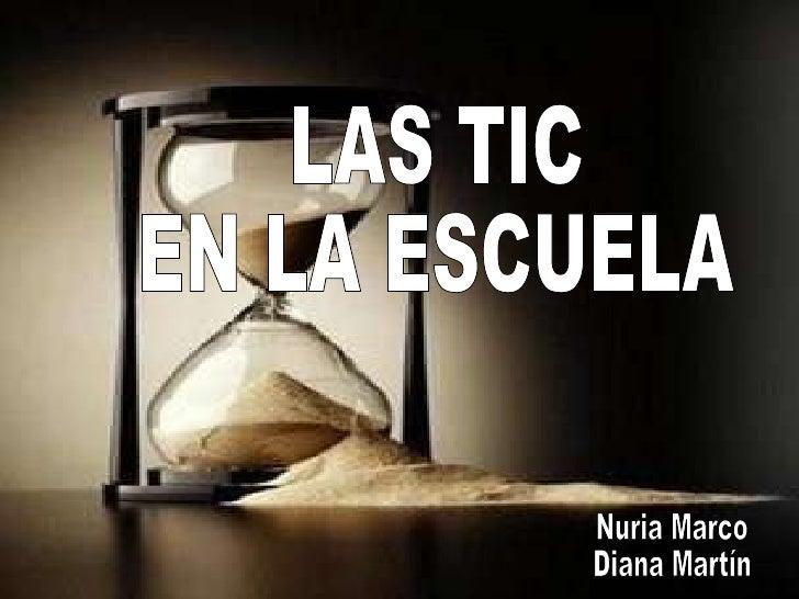 LAS TIC EN LA ESCUELA Nuria Marco Diana Martín
