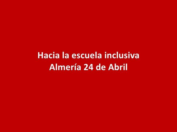 Hacia la escuela inclusivaAlmería 24 de Abril<br />