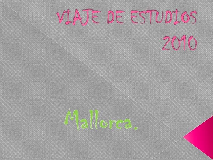 VIAJE DE ESTUDIOS 2010<br />Mallorca.<br />