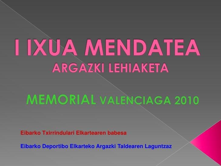 I IXUA MENDATEA           ARGAZKI LEHIAKETA<br />MEMORIAL VALENCIAGA 2010<br />Eibarko Txirrindulari Elkartearen babesa<br...