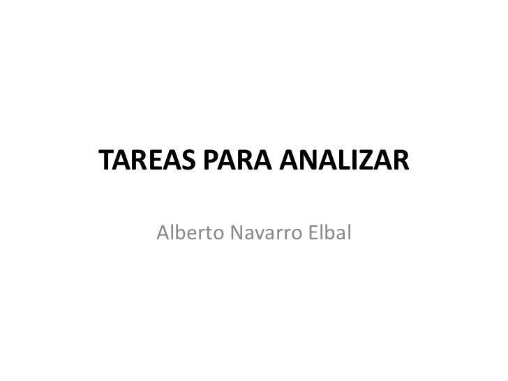 TAREAS PARA ANALIZAR<br />Alberto Navarro Elbal<br />