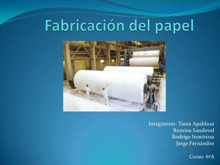 Fabricación del papel Integrantes: Tania Apablaza