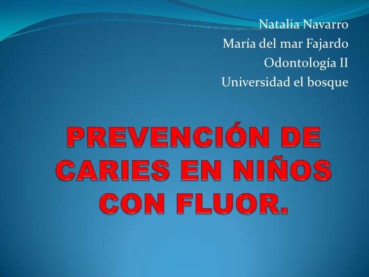 Natalia NavarroMaría del mar Fajardo       Odontología IIUniversidad el bosque