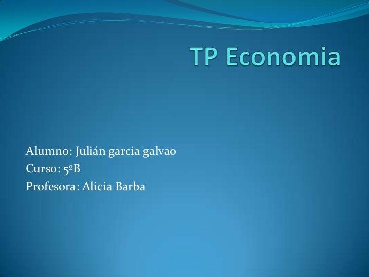 Alumno: Julián garcia galvaoCurso: 5ºBProfesora: Alicia Barba