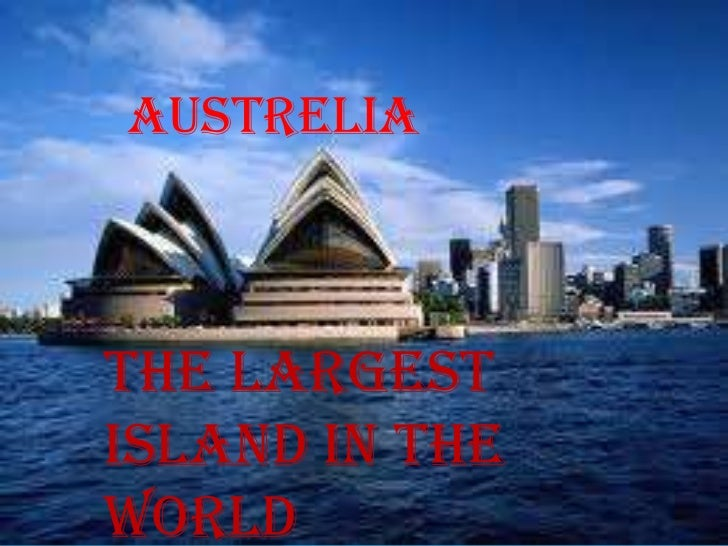 AUSTRELIAthe largestisland in theworld