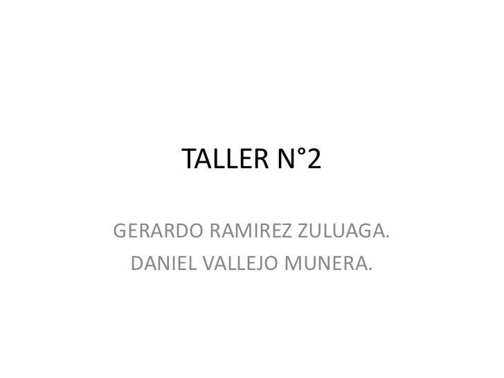 TALLER N°2GERARDO RAMIREZ ZULUAGA. DANIEL VALLEJO MUNERA.