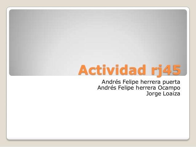 Actividad rj45   Andrés Felipe herrera puerta  Andrés Felipe herrera Ocampo                    Jorge Loaiza
