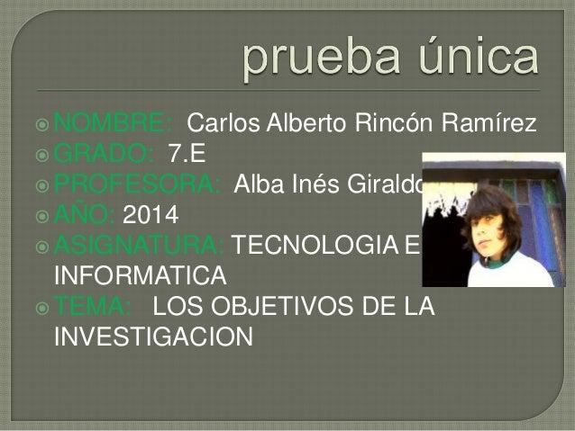 NOMBRE: Carlos Alberto Rincón Ramírez GRADO: 7.E PROFESORA: Alba Inés Giraldo AÑO: 2014 ASIGNATURA: TECNOLOGIA E INFO...