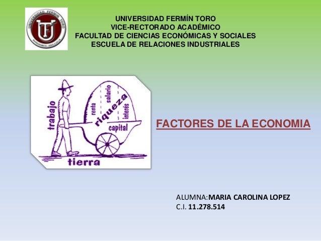 FACTORES DE LA ECONOMIAUNIVERSIDAD FERMÍN TOROVICE-RECTORADO ACADÉMICOFACULTAD DE CIENCIAS ECONÓMICAS Y SOCIALESESCUELA DE...