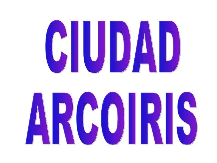 CIUDAD  ARCOIRIS