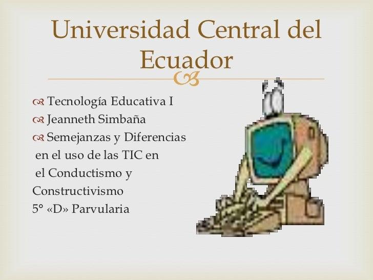 Universidad Central del          Ecuador                        Tecnología Educativa I Jeanneth Simbaña Semejanzas y D...