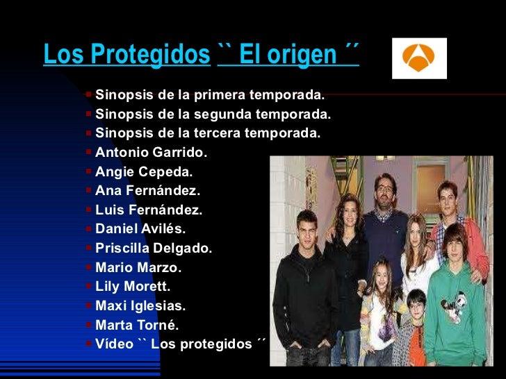 Los Protegidos   `` El origen ´´ <ul><li>Sinopsis de la primera temporada. </li></ul><ul><li>Sinopsis de la segunda tempor...