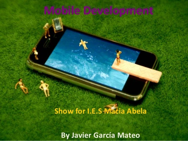 Mobile DevelopmentShow for I.E.S Macia AbelaBy Javier García Mateo