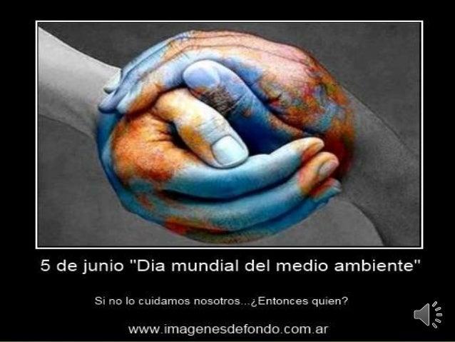 celebración  El día Mundial del Medio Ambiente es un vínculo por medio del cual la Organización de Naciones Unidas sensib...