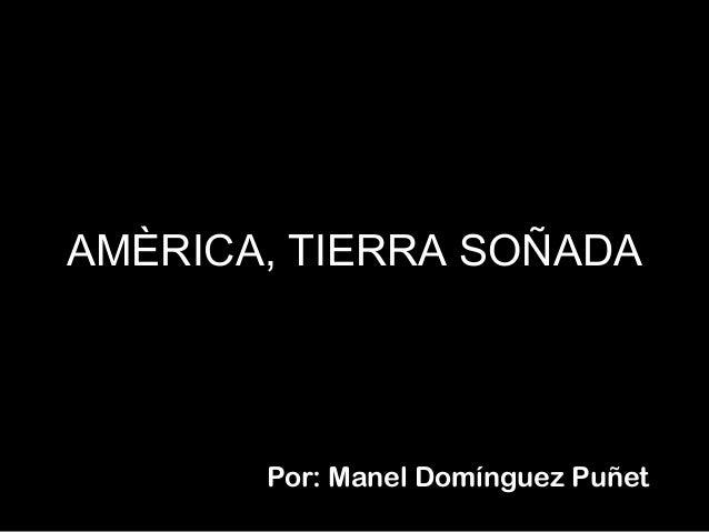 AMÈRICA, TIERRA SOÑADA  Por: Manel Domínguez Puñet