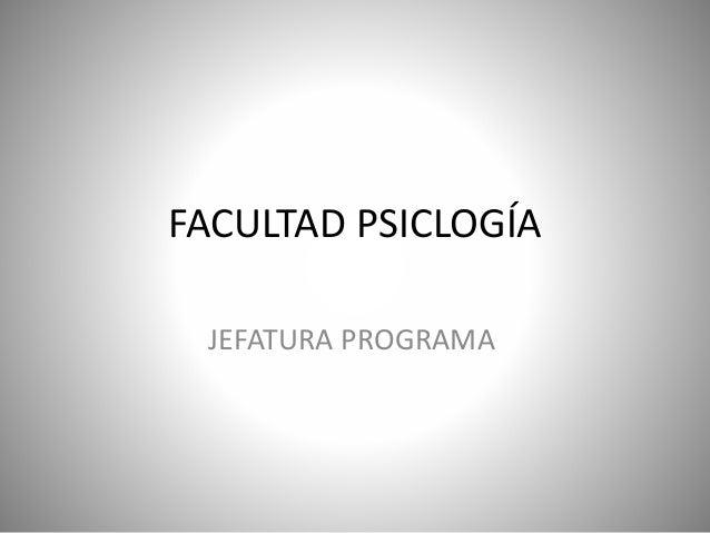 FACULTAD PSICLOGÍA JEFATURA PROGRAMA