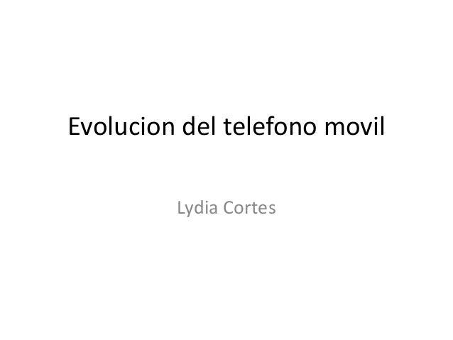Evolucion del telefono movil  Lydia Cortes