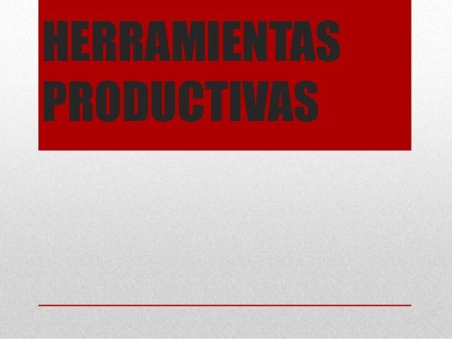HERRAMIENTAS  PRODUCTIVAS