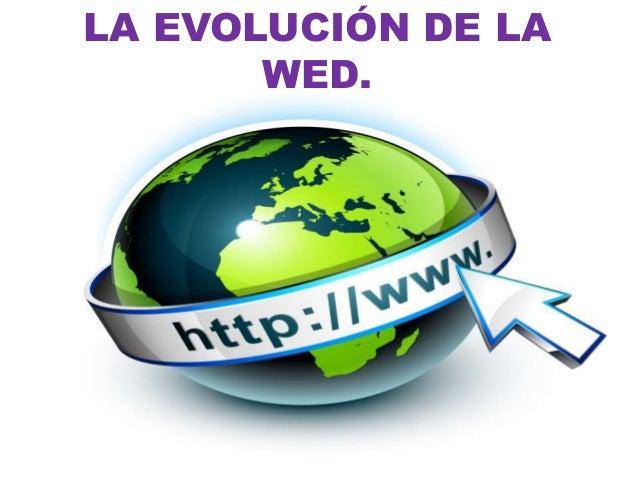LA EVOLUCIÓN DE LA WED.