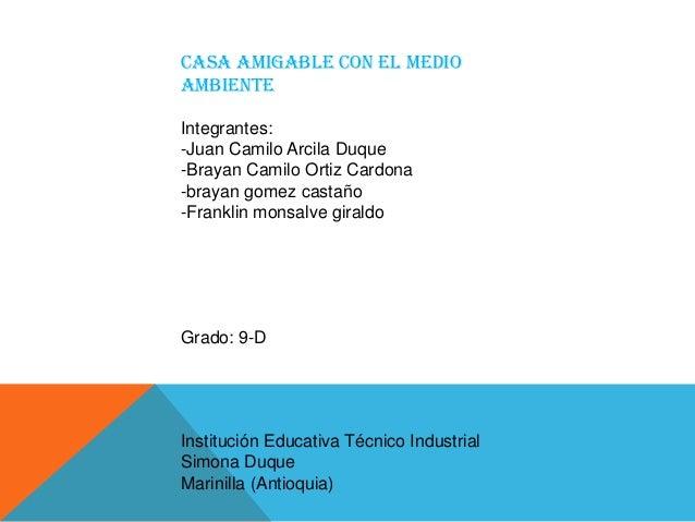 Casa amigable con el medioambienteIntegrantes:-Juan Camilo Arcila Duque-Brayan Camilo Ortiz Cardona-brayan gomez castaño-F...