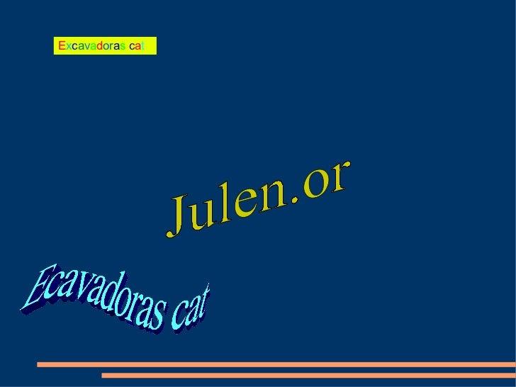 E x c a v a d or a s   c a t Julen.or Ecavadoras cat