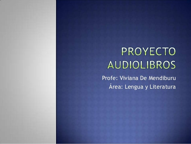 Profe: Viviana De MendiburuÁrea: Lengua y Literatura