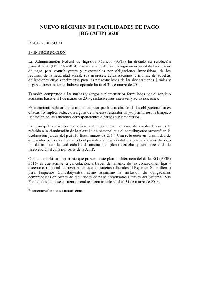 NUEVO RÉGIMEN DE FACILIDADES DE PAGO [RG (AFIP) 3630] RAÚL A. DE SOTO I - INTRODUCCIÓN La Administración Federal de Ingres...