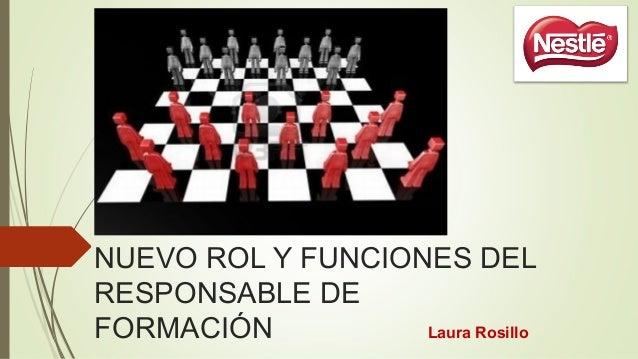 NUEVO ROL Y FUNCIONES DEL RESPONSABLE DE FORMACIÓN Laura Rosillo