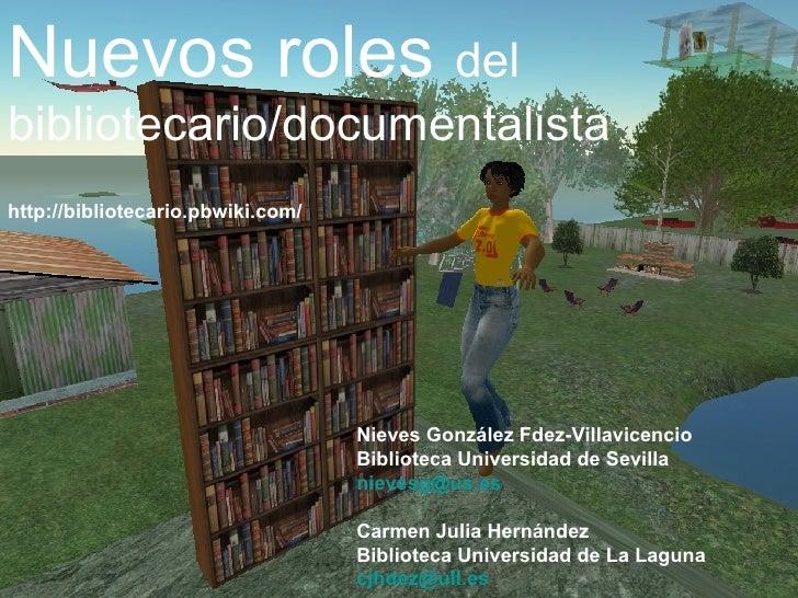 Nuevos roles  del bibliotecario/documentalista http://bibliotecario.pbwiki.com/ Nieves González Fdez-Villavicencio Bibliot...