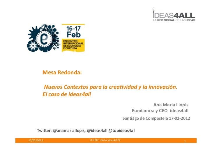 Mesa Redonda:         Nuevos Contextos para la creatividad y la innovación.         El caso de ideas4all                  ...