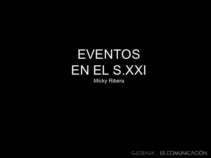 EVENTOS EN EL S.XXI Micky Ribera