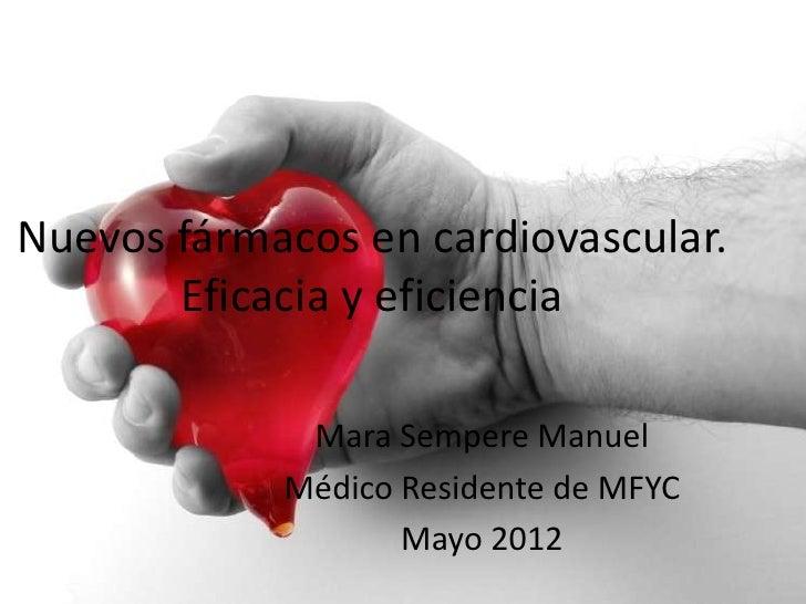 Nuevos fármacos en cardiovascular.       Eficacia y eficiencia             Mara Sempere Manuel            Médico Residente...