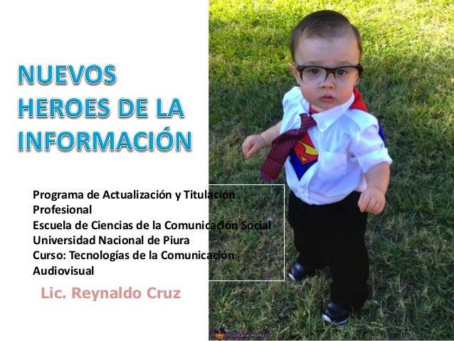 Lic. Reynaldo Cruz Programa de Actualización y Titulación Profesional Escuela de Ciencias de la Comunicación Social Univer...