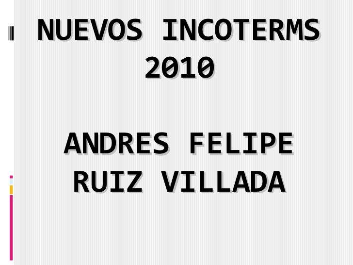 NUEVOS INCOTERMS 2010 ANDRES FELIPE RUIZ VILLADA