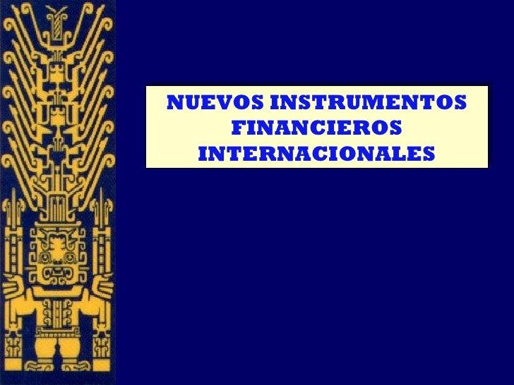 NUEVOS INSTRUMENTOS FINANCIEROS INTERNACIONALES