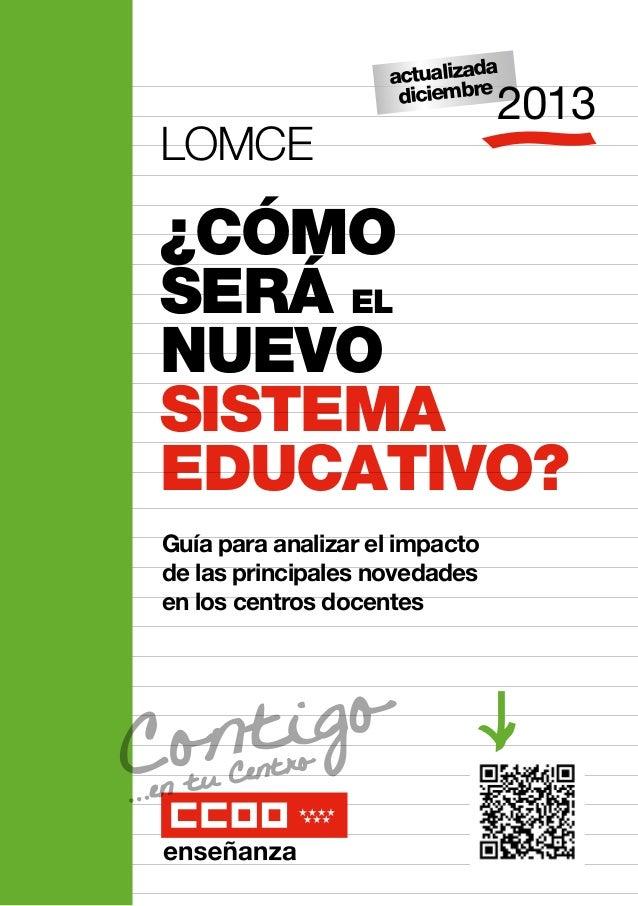 actualizada diciembre  LOMCE  2013  ¿CÓMO SERÁ EL NUEVO SISTEMA EDUCATIVO? Guía para analizar el impacto de las principale...