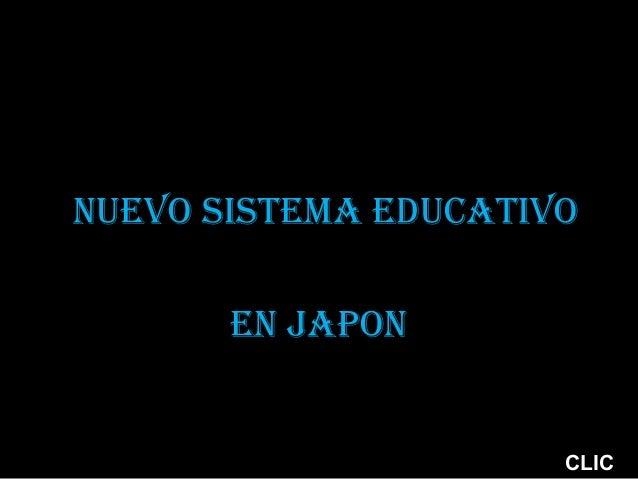 NUEVO SISTEMA EDUCATIVO       EN JAPON                      CLIC