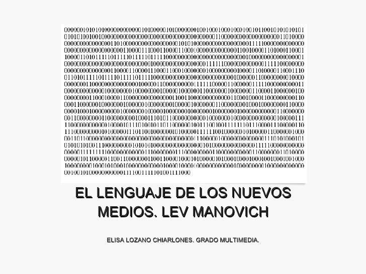 EL LENGUAJE DE LOS NUEVOS MEDIOS. LEV MANOVICH ELISA LOZANO CHIARLONES. GRADO MULTIMEDIA.