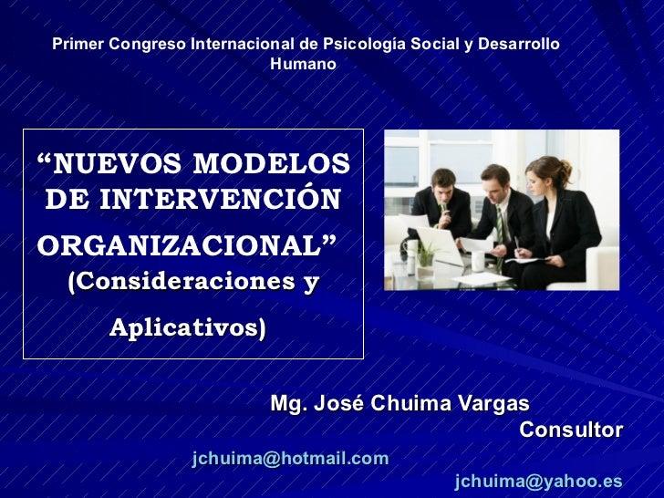 """"""" NUEVOS MODELOS DE INTERVENCIÓN ORGANIZACIONAL""""   (Consideraciones y Aplicativos)   Mg. José Chuima Vargas  Consultor [em..."""