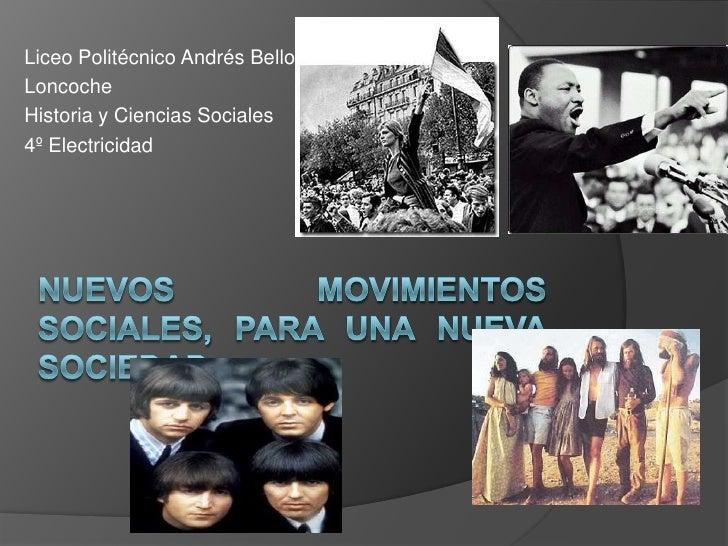 Nuevos Movimientos Sociales, para una Nueva Sociedad<br />Liceo Politécnico Andrés Bello<br />Loncoche<br />Historia y Cie...
