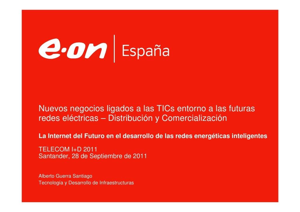 Nuevos negocios ligados a las TICs entorno a las futurasredes eléctricas – Distribución y ComercializaciónLa Internet del ...