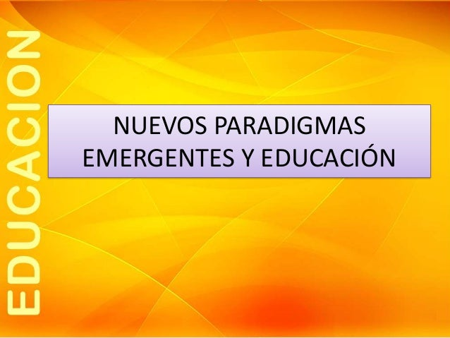 NUEVOS PARADIGMAS EMERGENTES Y EDUCACIÓN