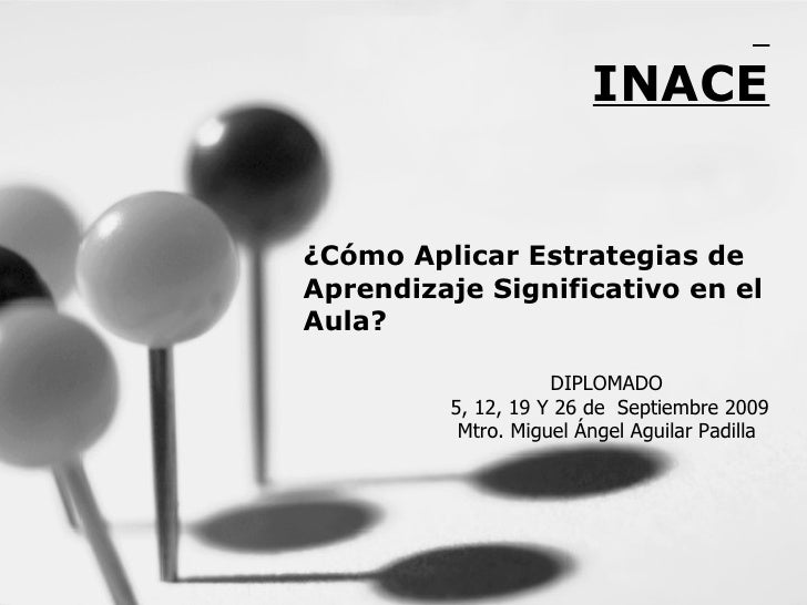 ¿Cómo Aplicar Estrategias de Aprendizaje Significativo en el Aula? UNIVERSIDAD INACE DIPLOMADO 5, 12, 19 Y 26 de  Septiemb...