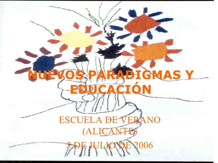 NUEVOS PARADIGMAS Y EDUCACIÓN ESCUELA DE VERANO (ALICANTE) 5 DE JULIO DE 2006