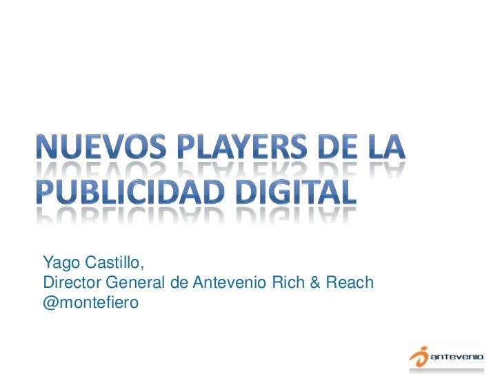 Yago Castillo,Director General de Antevenio Rich & Reach@montefiero