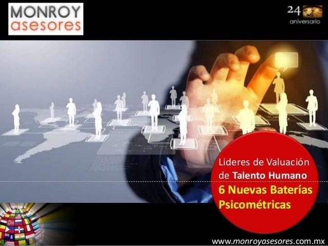 www.monroyasesores.com.mx Lideres de Valuación de Talento Humano 6 Nuevas Baterías Psicométricas