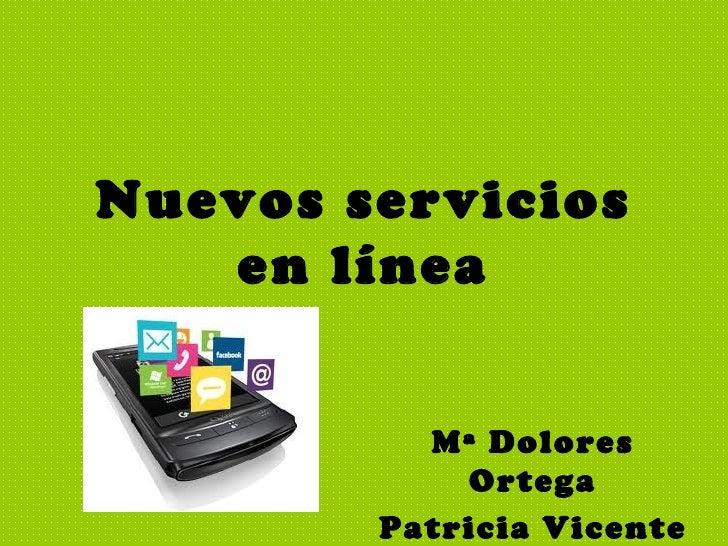 Nuevos servicios en línea Mª Dolores Ortega Patricia Vicente