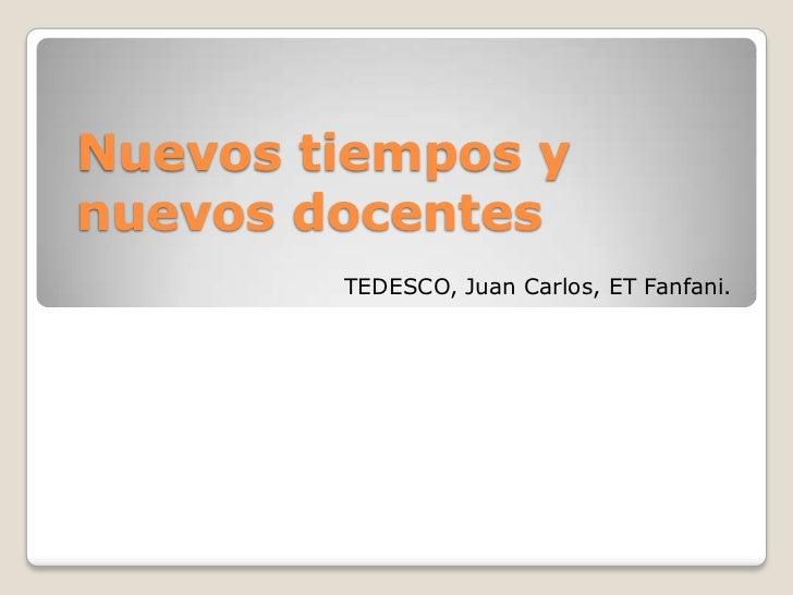 Nuevos tiempos ynuevos docentes        TEDESCO, Juan Carlos, ET Fanfani.