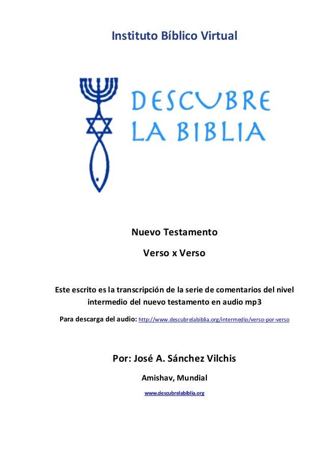 Instituto Bíblico Virtual Nuevo Testamento Verso x Verso Este escrito es la transcripción de la serie de comentarios del n...